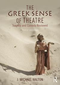 The Greek Sense of TheatreTragedy and Comedy【電子書籍】[ J Michael Walton ]