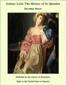 Sydney Lisle: The Heiress of St. Quentin【電子書籍】[ Dorothea Moore ]