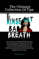 The Ultimate Collection Of Tips To Rinse Out Bad Breath