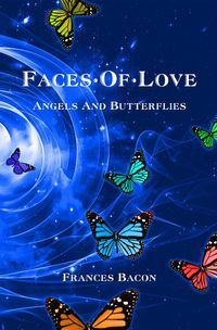 Faces of LoveAngels & Butterflies【電子書籍】[ Bacon Frances ]