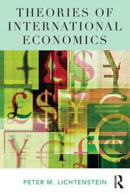 Theories of International Economics【電子書籍】[ Peter M. Lichtenstein ]