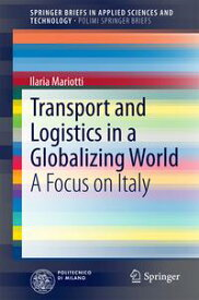 Transport and Logistics in a Globalizing WorldA Focus on Italy【電子書籍】[ Ilaria Mariotti ]