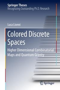 Colored Discrete SpacesHigher Dimensional Combinatorial Maps and Quantum Gravity【電子書籍】[ Luca Lionni ]