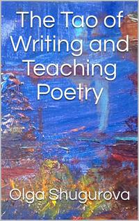 The Tao of Writing and Teaching Poetry【電子書籍】[ Olga Shugurova ]