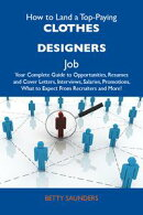 How to Land a Top-Paying Clothes designers Job: Your Complete Guide to Opportunities, Resumes and Cover Lett…