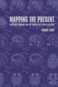 Mapping the PresentHeidegger, Foucault and the Project of a Spatial History【電子書籍】[ Stuart Elden ]