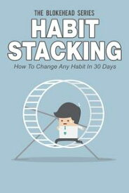 Habit Stacking: How To Change Any Habit In 30 Days【電子書籍】[ The Blokehead ]