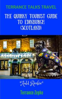 Terrance Talks Travel: The Quirky Tourist Guide to Edinburgh (Scotland)【電子書籍】[ Terrance Zepke ]