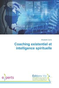 Coaching existentiel et intelligence spirituelle【電子書籍】[ Elisabeth Carrio ]