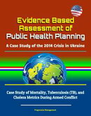 Evidence Based Assessment of Public Health Planning: A Case Study of the 2014 Crisis in Ukraine - Case Study…