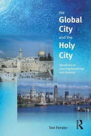 The Global City and the Holy CityNarratives on Knowledge, Planning and Diversity【電子書籍】[ Tovi Fenster ]
