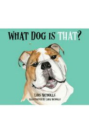 What Dog is THAT?Quirky rhymes about nine precious dogs【電子書籍】[ Lois Nicholls ]