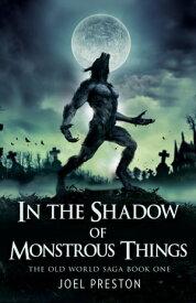 In the Shadow of Monstrous Things【電子書籍】[ Joel Preston ]
