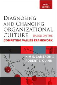 Diagnosing and Changing Organizational CultureBased on the Competing Values Framework【電子書籍】[ Kim S. Cameron ]