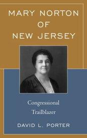 Mary Norton of New JerseyCongressional Trailblazer【電子書籍】[ David L. Porter ]
