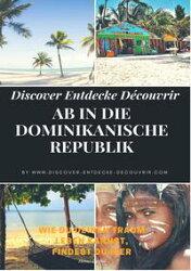 Discover Entdecke Découvrir Ab in die Dominikanische Republik
