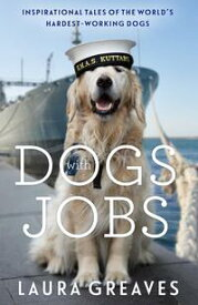 Dogs With JobsInspirational Tales of the World's Hardest-Working Dogs【電子書籍】[ Laura Greaves ]