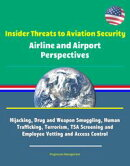 Insider Threats to Aviation Security: Airline and Airport Perspectives - Hijacking, Drug and Weapon Smugglin…