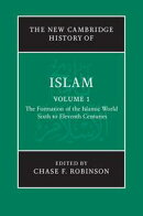 The New Cambridge History of Islam: Volume 1, The Formation of the Islamic World, Sixth to Eleventh Centuries