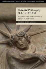 Platonist Philosophy 80 BC to AD 250An Introduction and Collection of Sources in Translation【電子書籍】[ George Boys-Stones ]