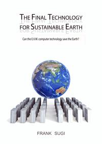 The Final Technology For Sustainable EarthCan the E.V.W. Computer Technology Save the Earth?【電子書籍】[ Frank Sugi ]