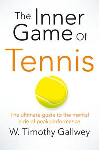 The Inner Game of TennisThe classic guide to the mental side of peak performance【電子書籍】[ W Timothy Gallwey ]