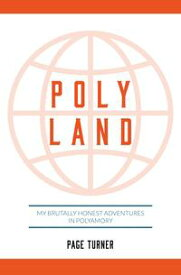 Poly Land: My Brutally Honest Adventures in Polyamory【電子書籍】[ Page Turner ]