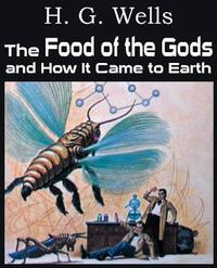 The Food of the Gods and How It Came to Earth【電子書籍】[ H. G. Wells ]