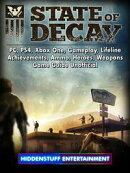 State of Decay, PC, PS4, Xbox One, Gameplay, Lifeline, Achievements, Ammo, Heroes, Weapons, Game Guide Unoff…
