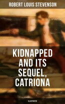 KIDNAPPED and Its Sequel, Catriona (Illustrated)