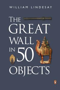 The Great Wall in 50 Objects【電子書籍】[ William Lindesay ]
