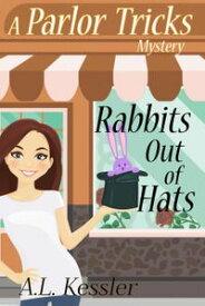 Rabbits Out of HatsParlor Tricks, #1【電子書籍】[ A.L. Kessler ]