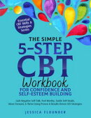 The Simple 5-Step CBT Workbook for Confidence and Self-Esteem Building: Curb Negative Self-Talk, Feel Worthy…