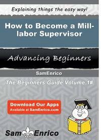 How to Become a Mill-labor SupervisorHow to Become a Mill-labor Supervisor【電子書籍】[ Erasmo Upchurch ]