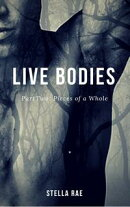 Live Bodies Part Two : Pieces of a Whole