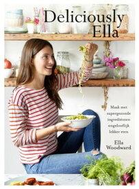 Deliciously Ella maak met supergezonde ingredi?nten ongelooflijk lekker eten【電子書籍】[ Ella Woodward ]