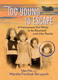 Too Young to EscapeA Vietnamese Girl Waits to be Reunited with Her Family【電子書籍】[ Van Ho ]