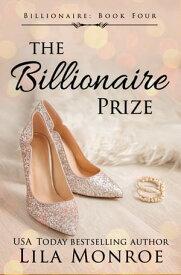 The Billionaire Prize【電子書籍】[ Lila Monroe ]