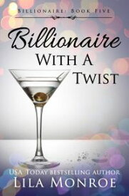 Billionaire with a Twist【電子書籍】[ Lila Monroe ]