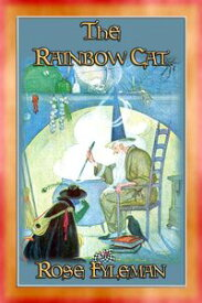 THE RAINBOW CAT - The Adventures of a Very Special Cat【電子書籍】[ Rose Fyleman ]