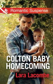Colton Baby Homecoming (Mills & Boon Romantic Suspense) (The Coltons of Texas, Book 3)【電子書籍】[ Lara Lacombe ]