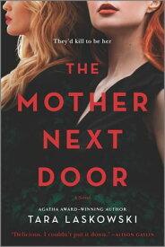 The Mother Next Door A Novel of Suspense【電子書籍】[ Tara Laskowski ]