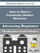 How to Start a Pneumatic Nailers Business (Beginners Guide)