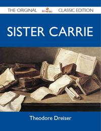Sister Carrie - The Original Classic Edition【電子書籍】[ Dreiser Theodore ]