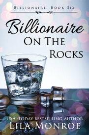 Billionaire on the Rocks【電子書籍】[ Lila Monroe ]