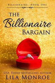 The Billionaire Bargain【電子書籍】[ Lila Monroe ]