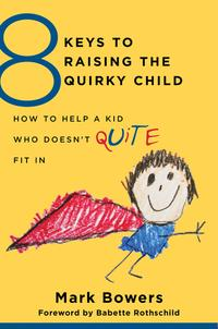 8 Keys to Raising the Quirky Child: How to Help a Kid Who Doesn't (Quite) Fit In (8 Keys to Mental Health)【電子書籍】[ Mark Bowers ]
