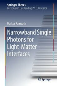 Narrowband Single Photons for Light-Matter Interfaces【電子書籍】[ Markus Rambach ]
