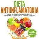 Dieta Antiinflamatoria: La Guía Completa para Reducir la Inflamación, Perder Peso Rápidamente y Sanar Tu …
