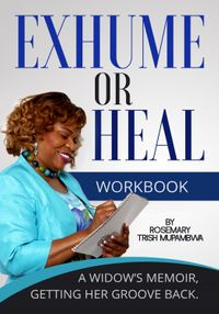 Exhume or Heal. A Widow's Memoir Getting Her Groove Back - Hand Book